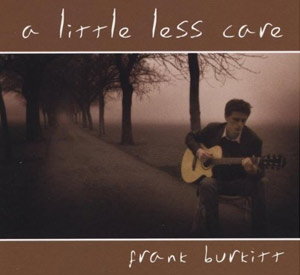 frank burkitt - a little less care